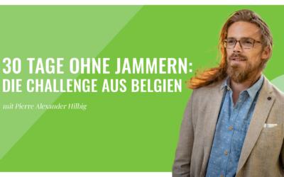 30 Tage ohne Jammern! – Die Challenge aus Belgien