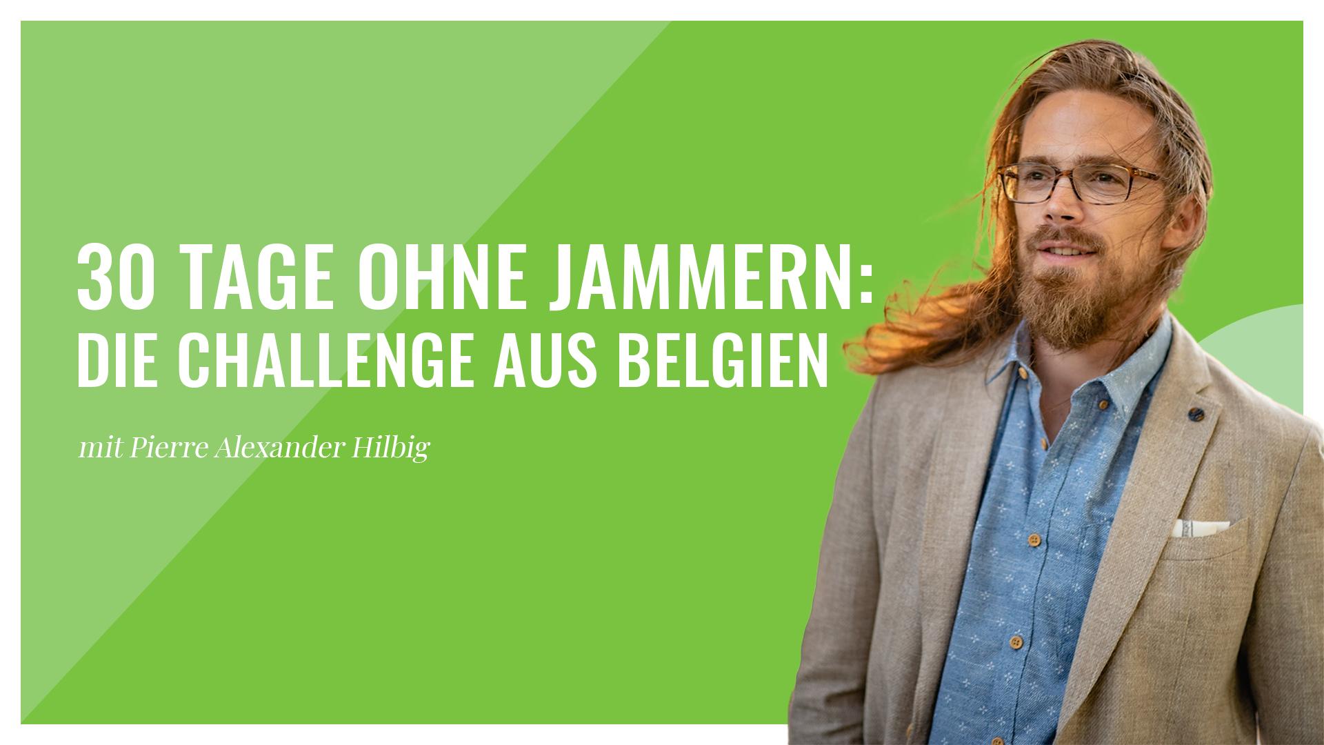 30 Tage ohne Jammern die Challenge aus Belgien